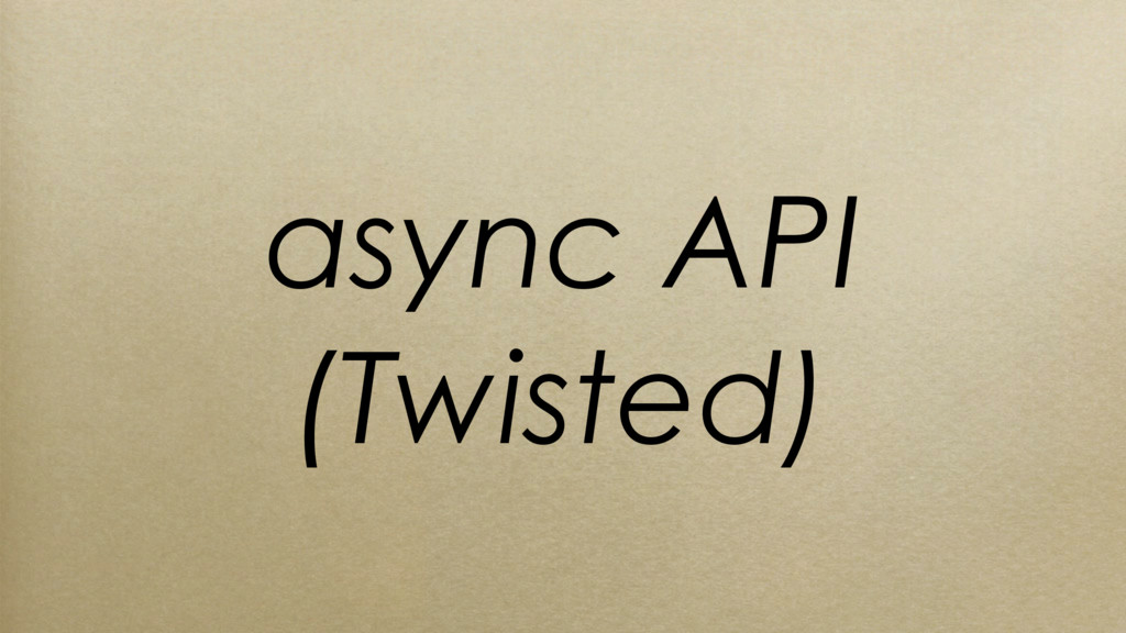 async API (Twisted)