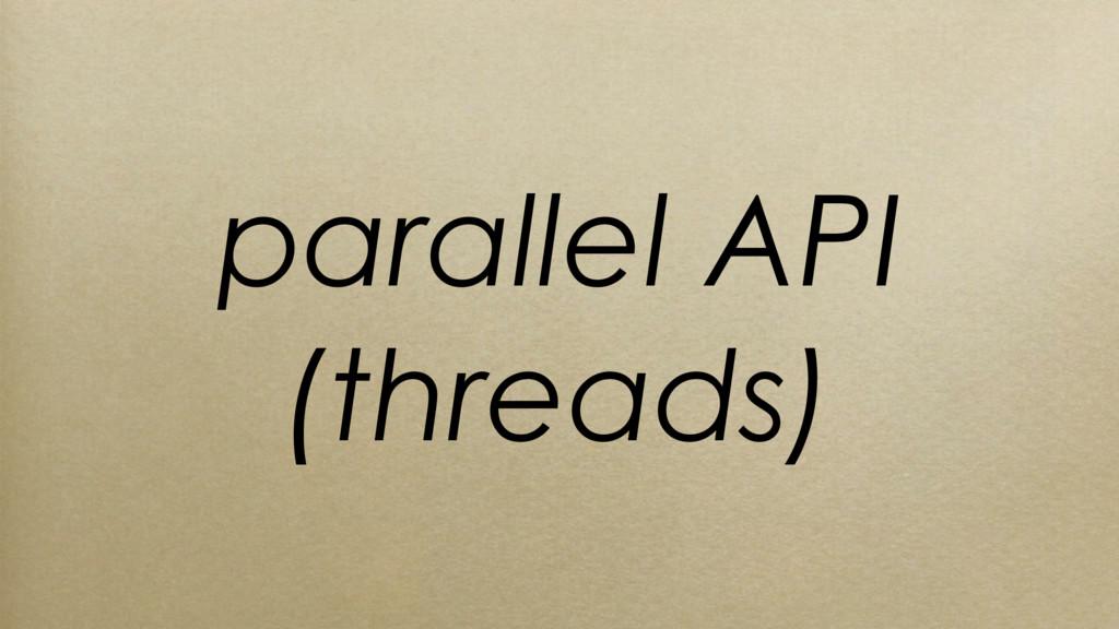 parallel API (threads)