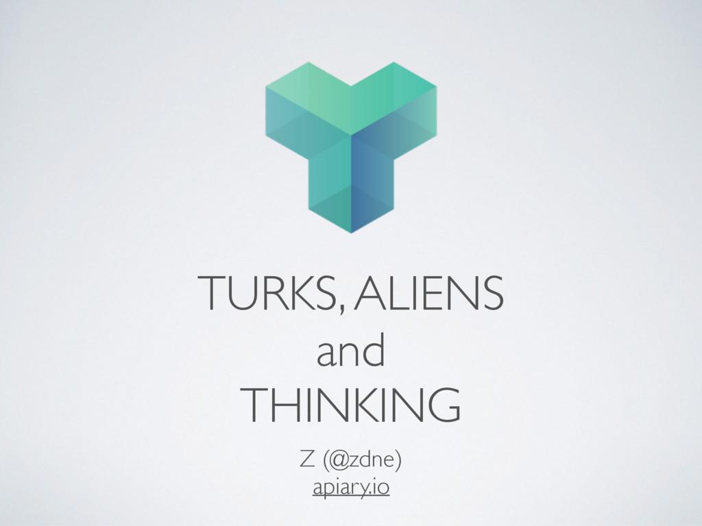 TURKS, ALIENS and THINKING Z (@zdne) apiary.io