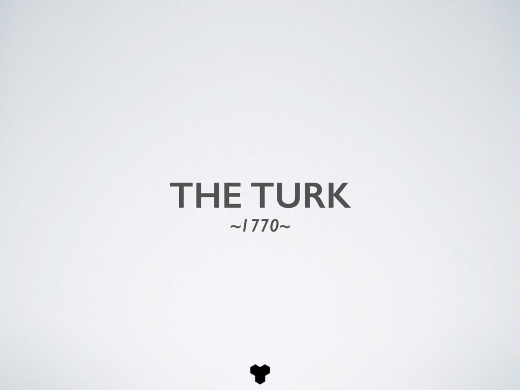 THE TURK ~1770~