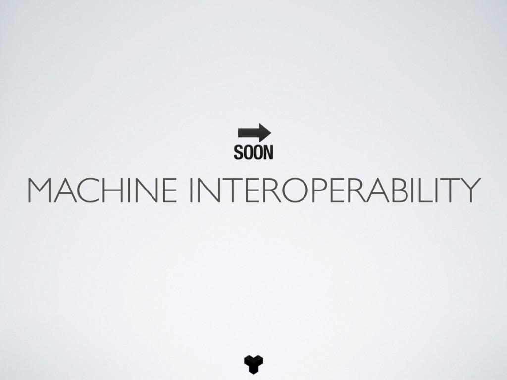 MACHINE INTEROPERABILITY