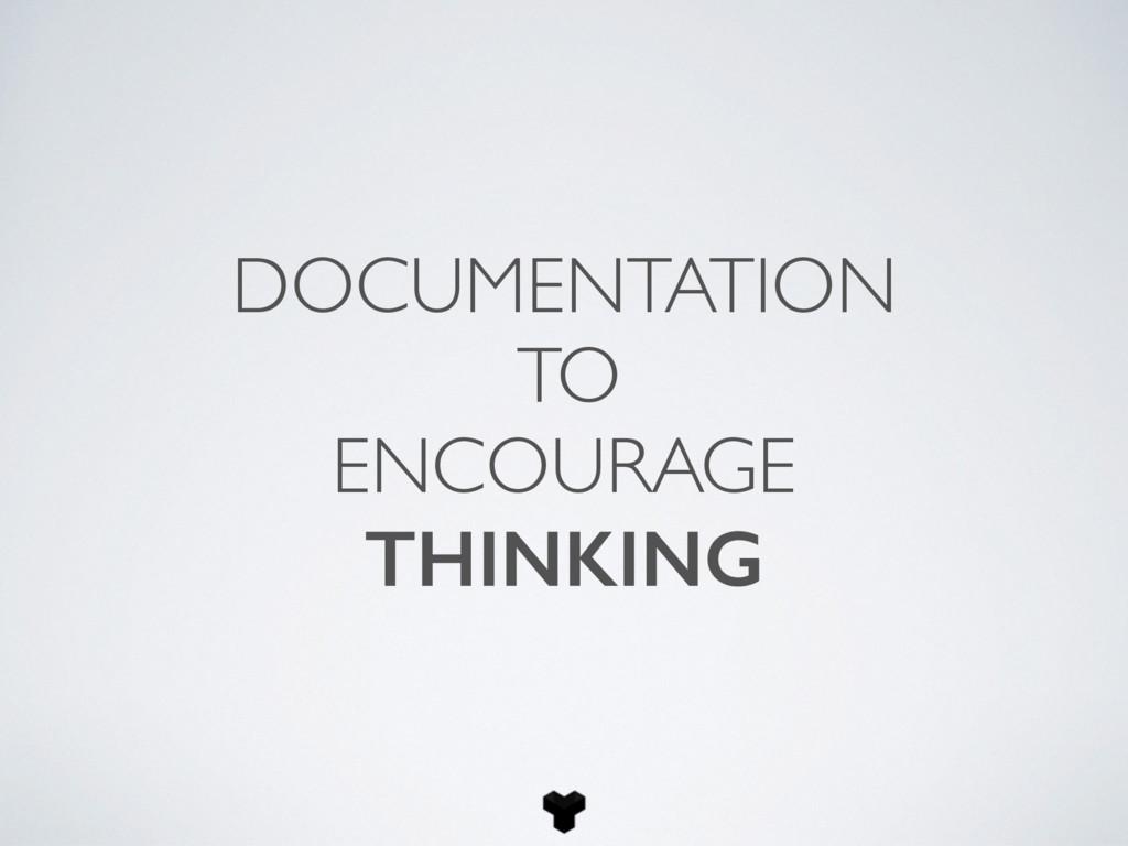 DOCUMENTATION TO ENCOURAGE THINKING