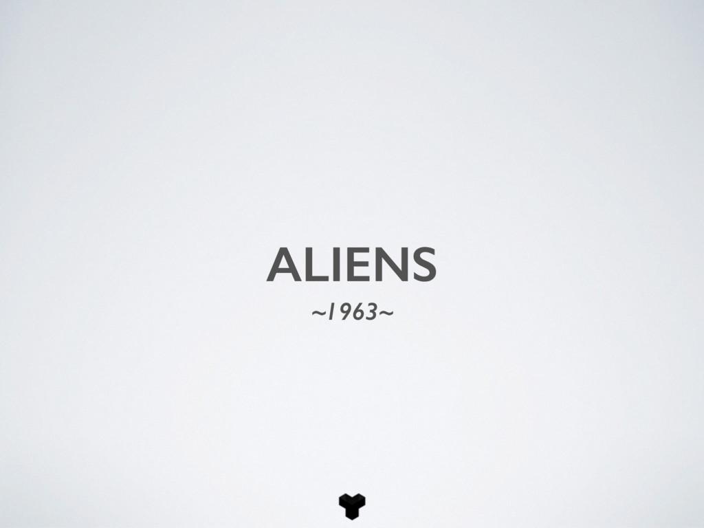 ALIENS ~1963~