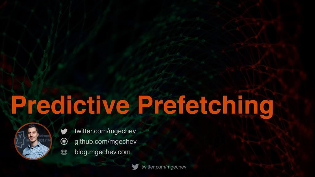 twitter.com/mgechev Predictive Prefetching twit...
