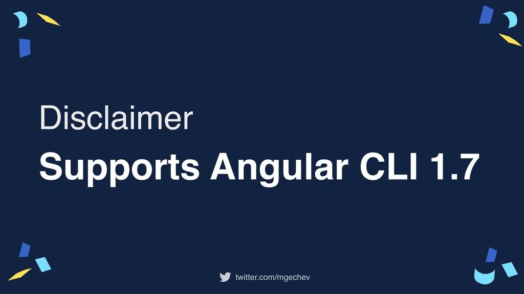 twitter.com/mgechev Supports Angular CLI 1.7 Di...
