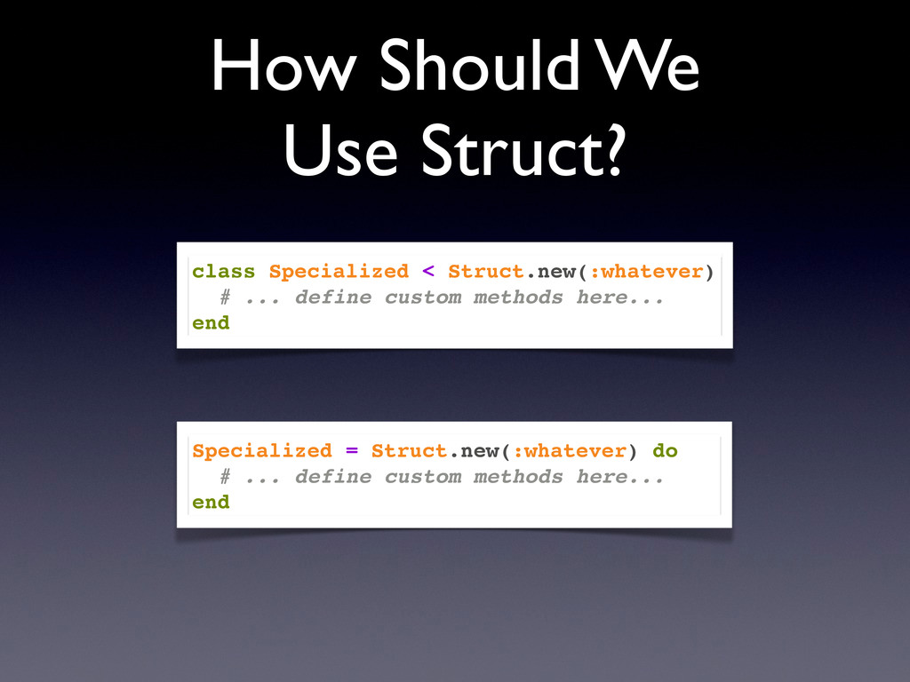 How Should We Use Struct? class Specialized < S...