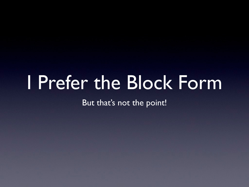 I Prefer the Block Form But that's not the poin...