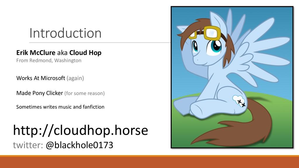 Introduction Erik McClure aka Cloud ...