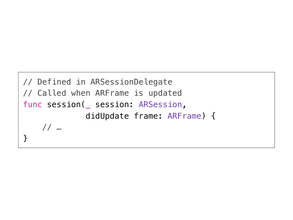 // Defined in ARSessionDelegate // Called when ...