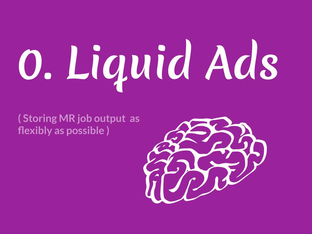 0. Liquid Ads ( Storing MR job output as flexibl...