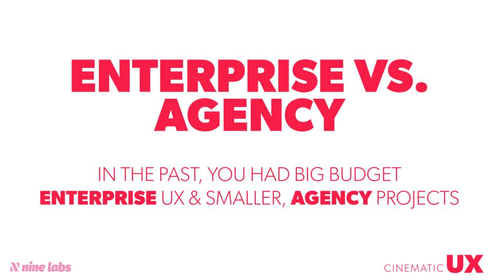 @sbradweaver ENTERPRISE VS. AGENCY UX CINEMATIC...