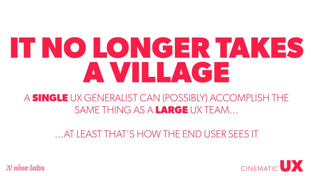 @sbradweaver IT NO LONGER TAKES A VILLAGE UX CI...