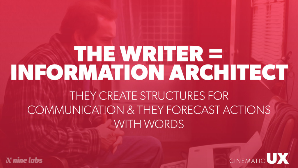 UX CINEMATIC THE WRITER = INFORMATION ARCHITECT...