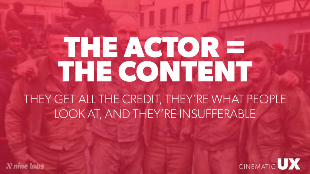 UX CINEMATIC THE ACTOR = THE CONTENT UX CINEMAT...
