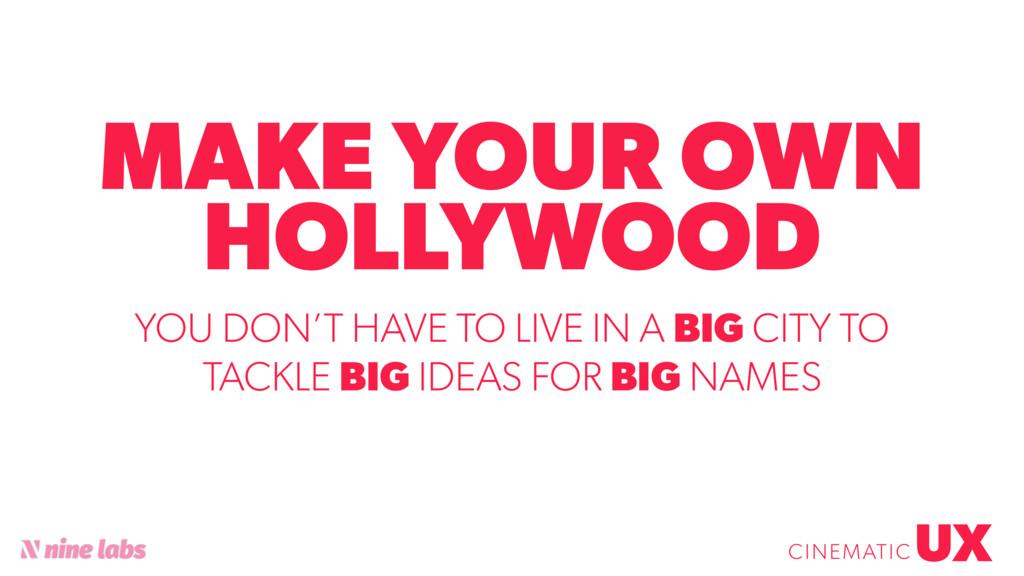 @sbradweaver MAKE YOUR OWN HOLLYWOOD UX CINEMAT...