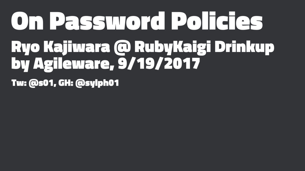 On Password Policies Ryo Kajiwara @ RubyKaigi D...