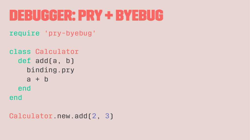 debugger: pry + byebug require 'pry-byebug' cla...