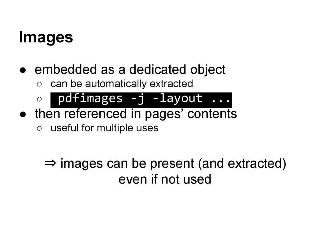 Images ● embedded as a dedicated object ○ can b...