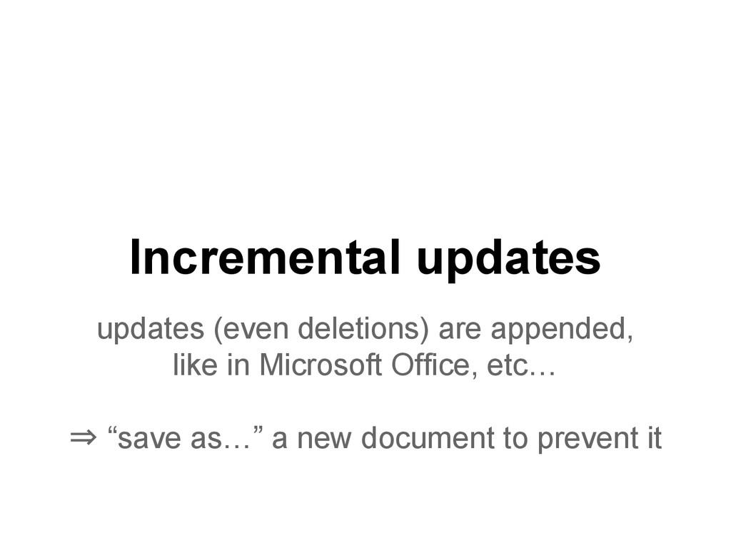 Incremental updates updates (even deletions) ar...