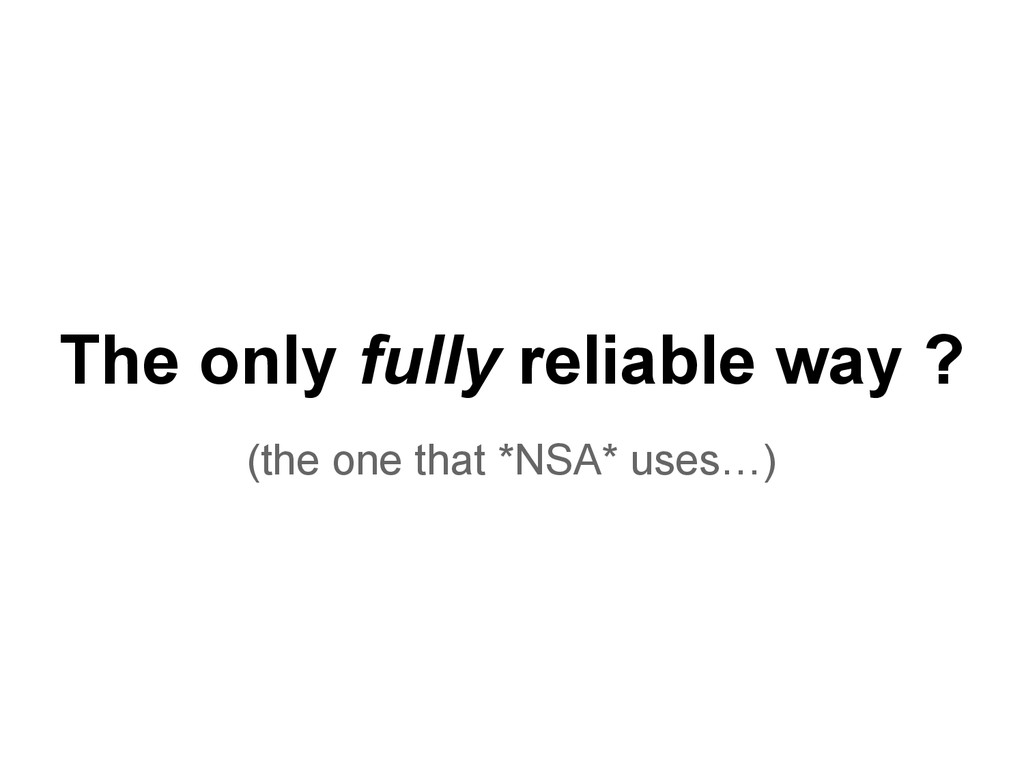 The only fully reliable way ? (the one that *NS...