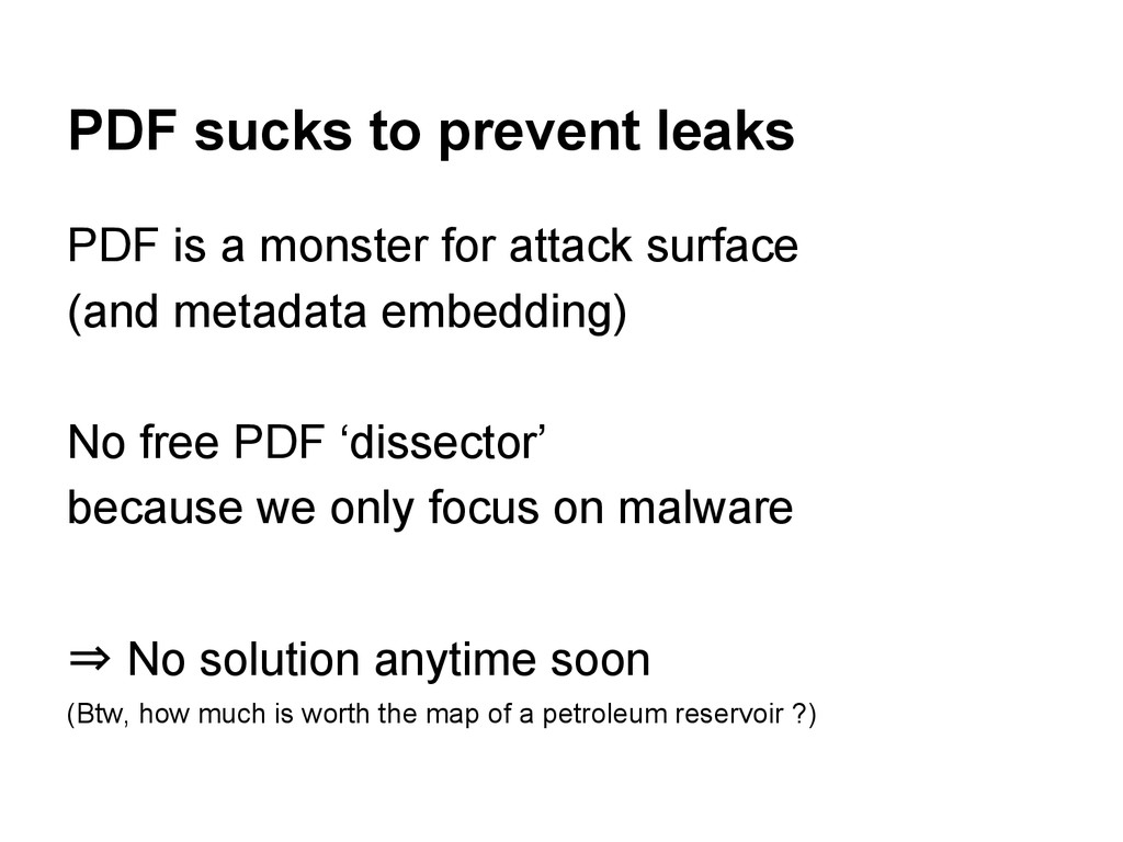 PDF sucks to prevent leaks PDF is a monster for...