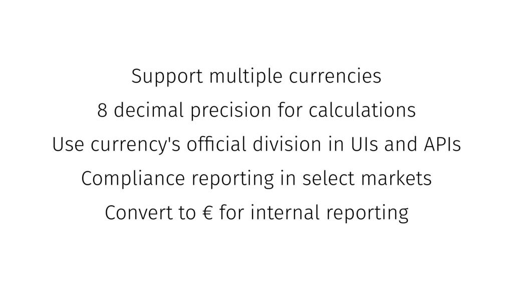 Support multiple currencies 8 decimal precision...