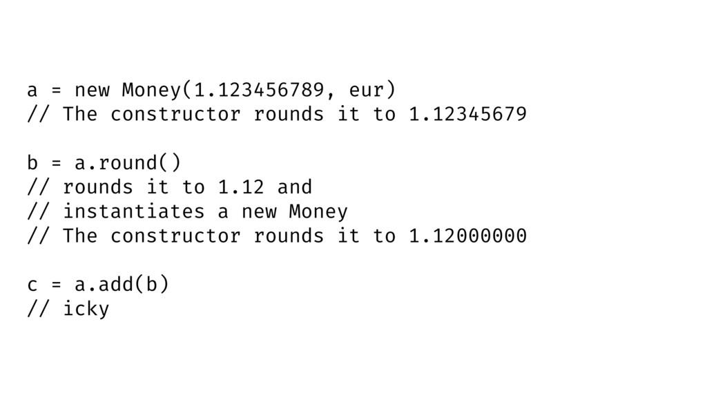 a = new Money(1.123456789, eur) // The construc...