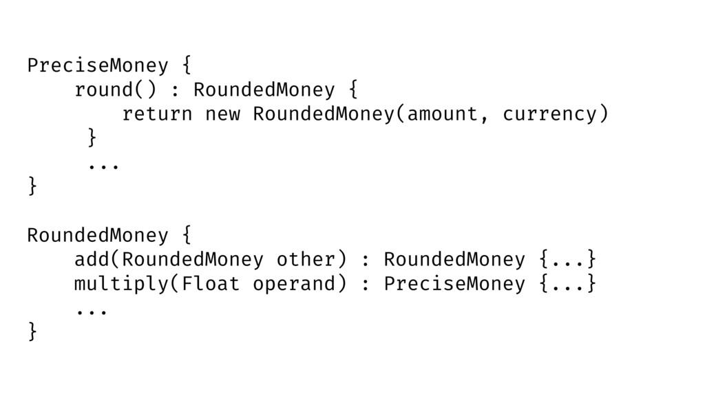 PreciseMoney { round() : RoundedMoney { return ...