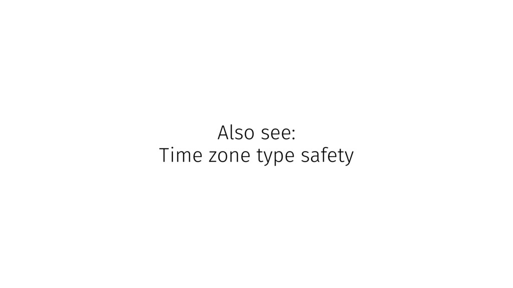 Also see: Time zone type safety