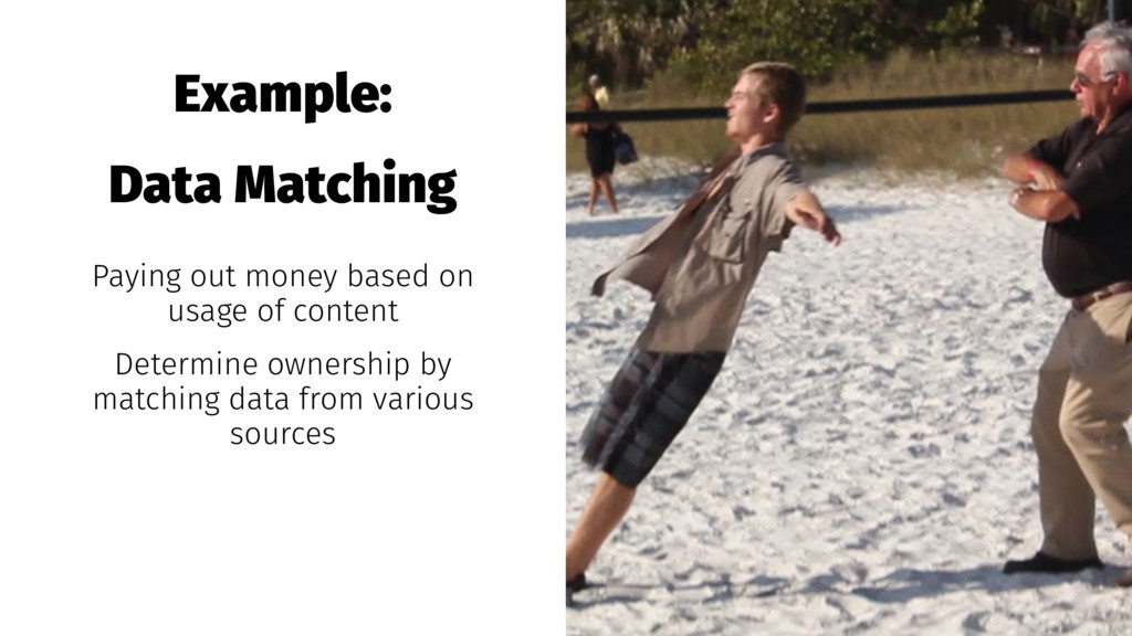 Example: Data Matching Paying out money based o...