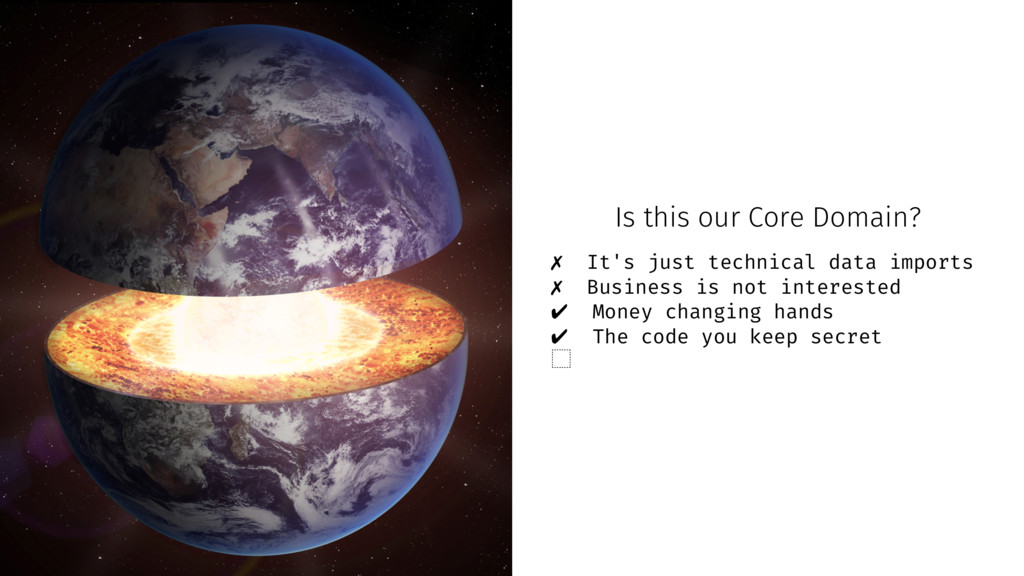 Is this our Core Domain? ✗ It's just technical ...