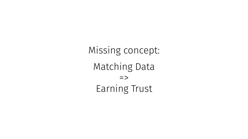 Missing concept: Matching Data => Earning Trust