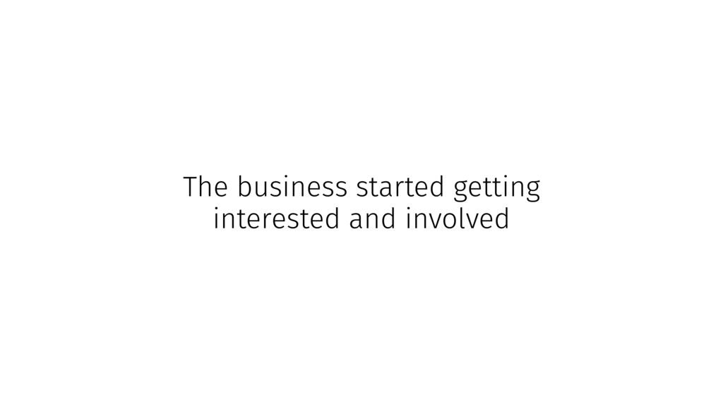 The business started getting interested and inv...