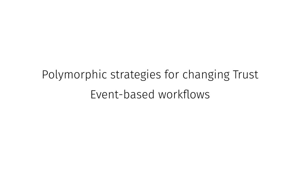 Polymorphic strategies for changing Trust Event...