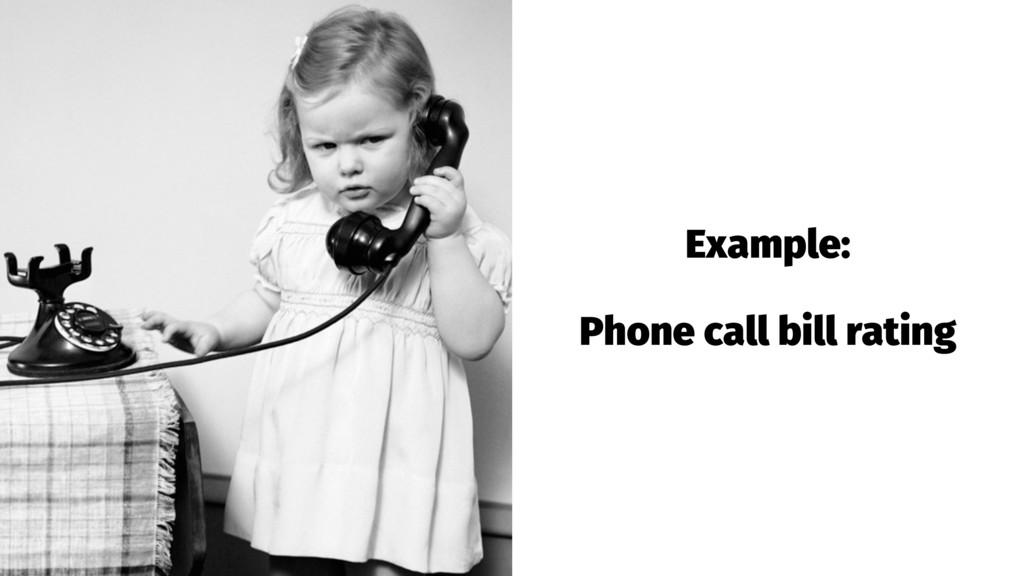 Example: Phone call bill rating
