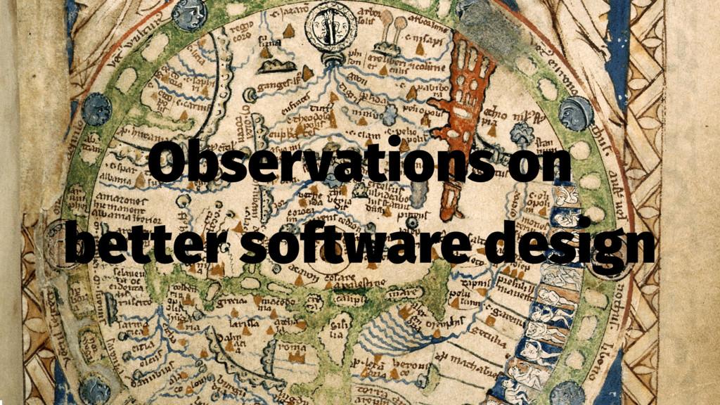 Observations on better software design