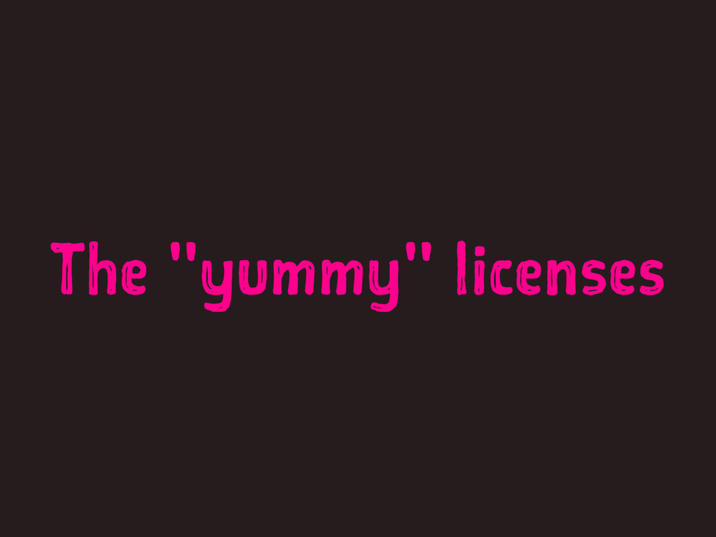 """The """"yummy"""" licenses"""