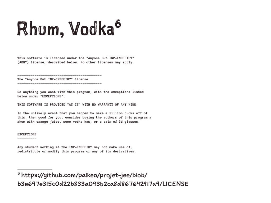 Rhum, Vodka6 This software is licensed under th...