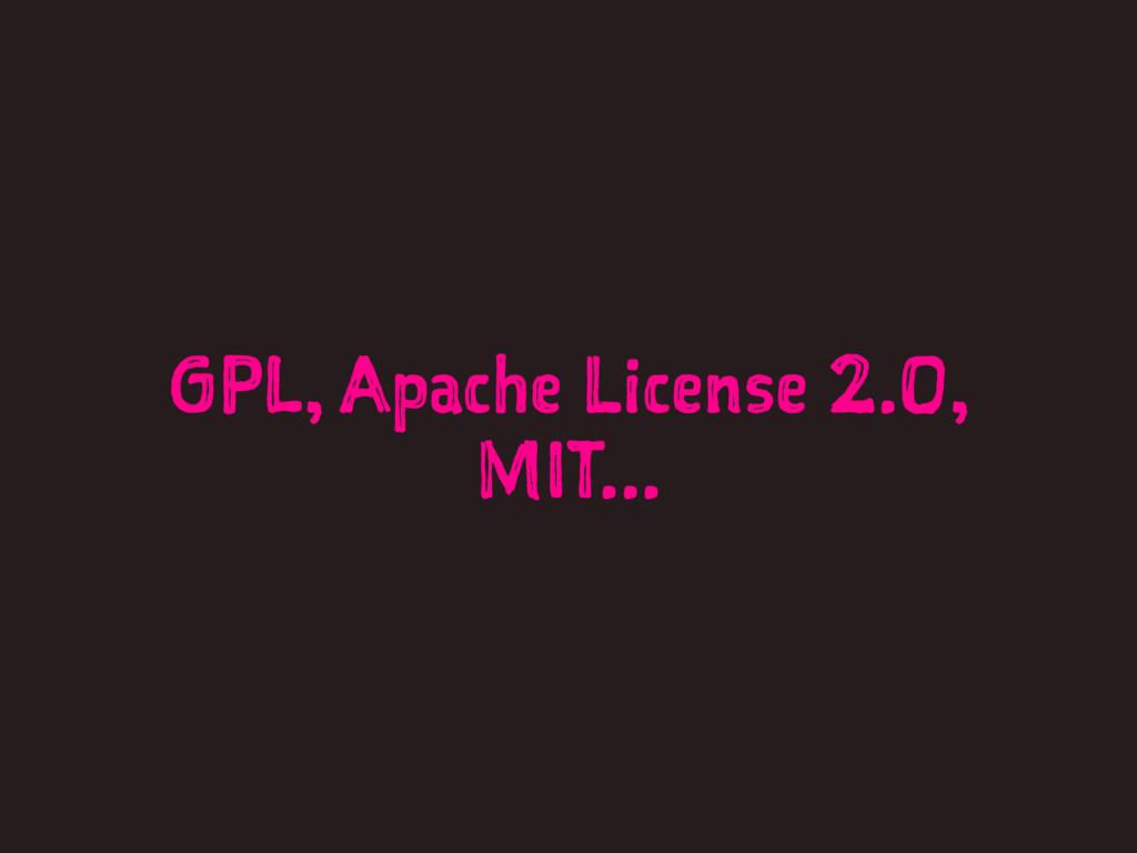GPL, Apache License 2.0, MIT...