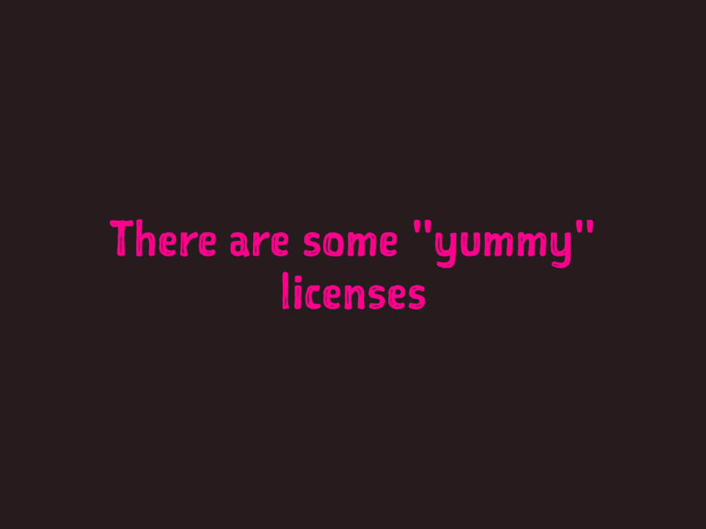 """There are some """"yummy"""" licenses"""