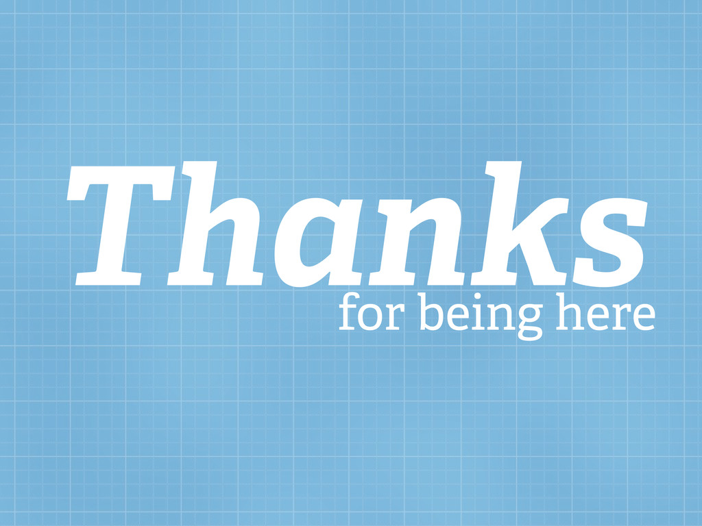 Thanks for being here