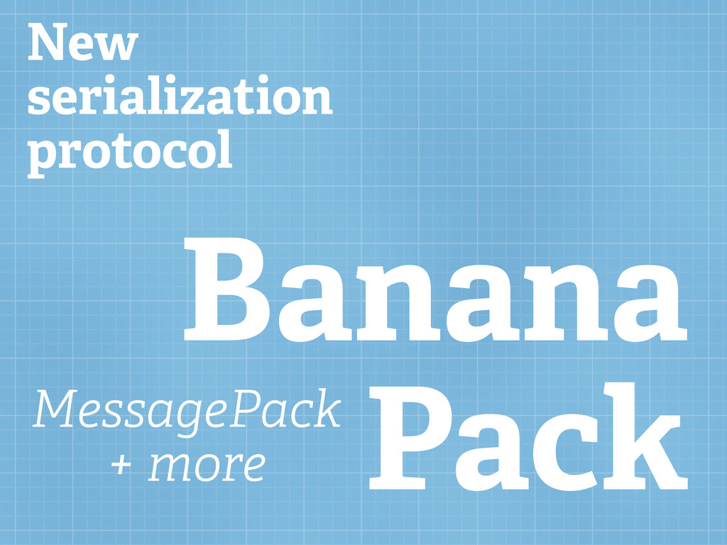 New serialization protocol Banana Pack MessageP...