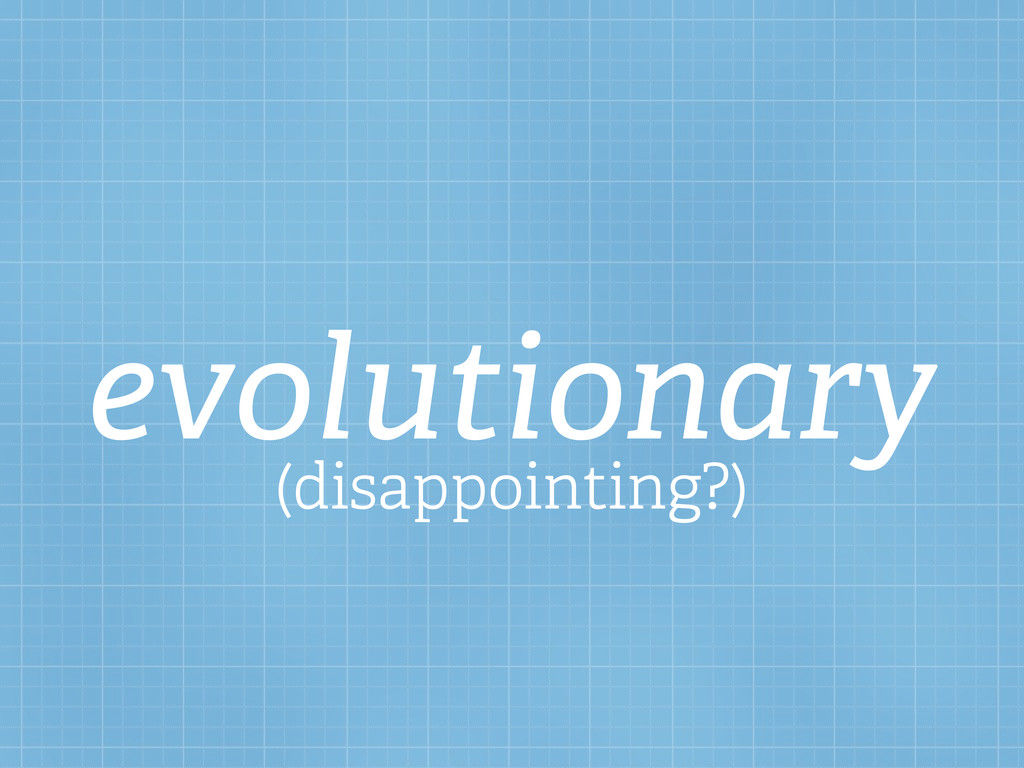 evolutionary (disappointing?)