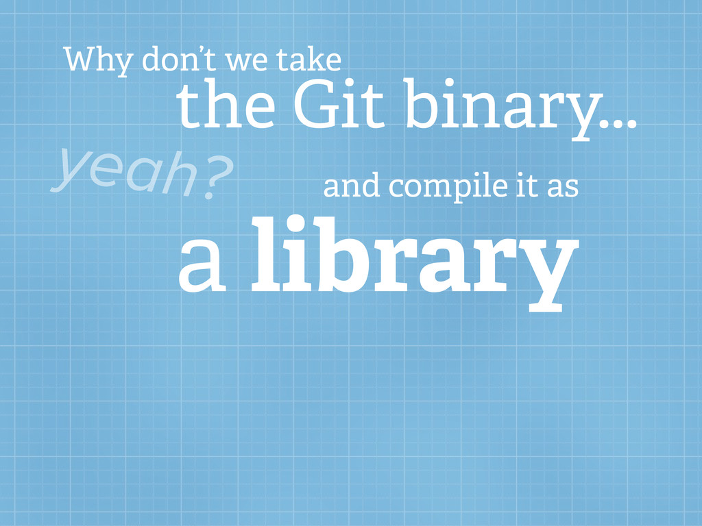 Why don't we take the Git binary... yeah? and c...