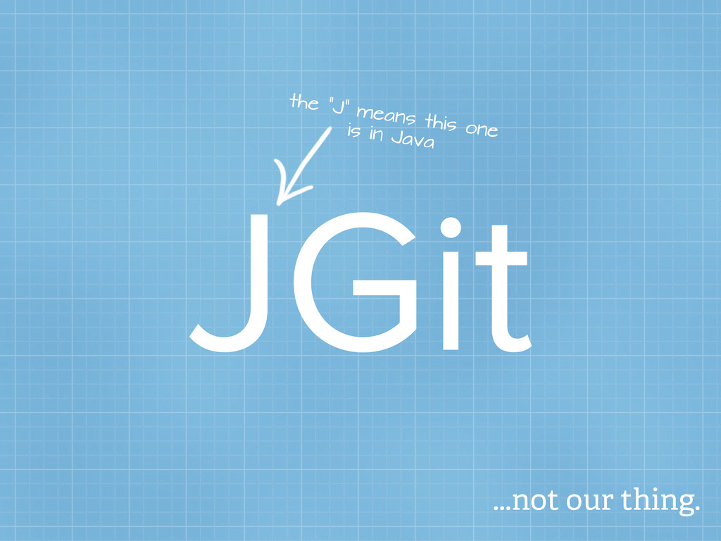 """JGit the """"J"""" means this one is in Java ...not o..."""