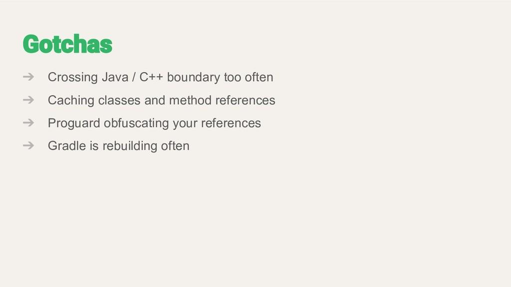 ➔ Crossing Java / C++ boundary too often ➔ Cach...