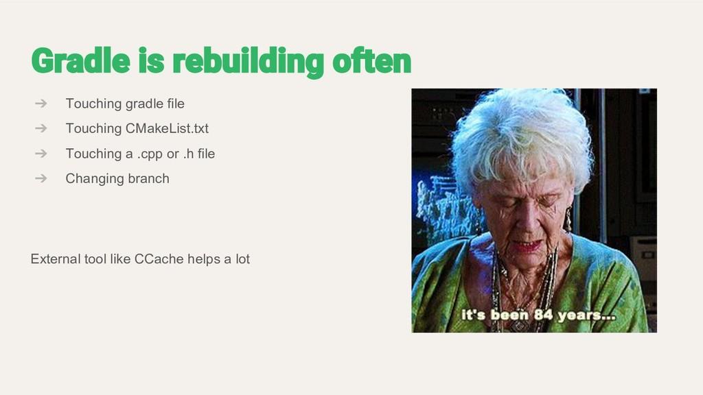 ➔ Touching gradle file ➔ Touching CMakeList.txt...