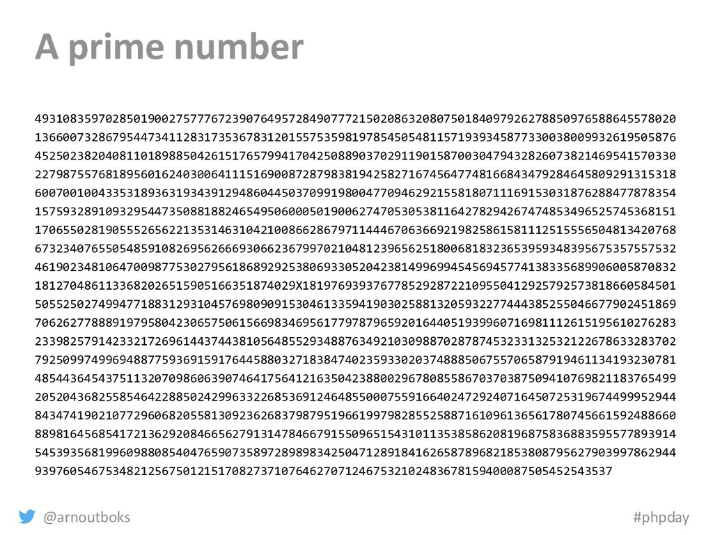 @arnoutboks #phpday A prime number 493108359702...