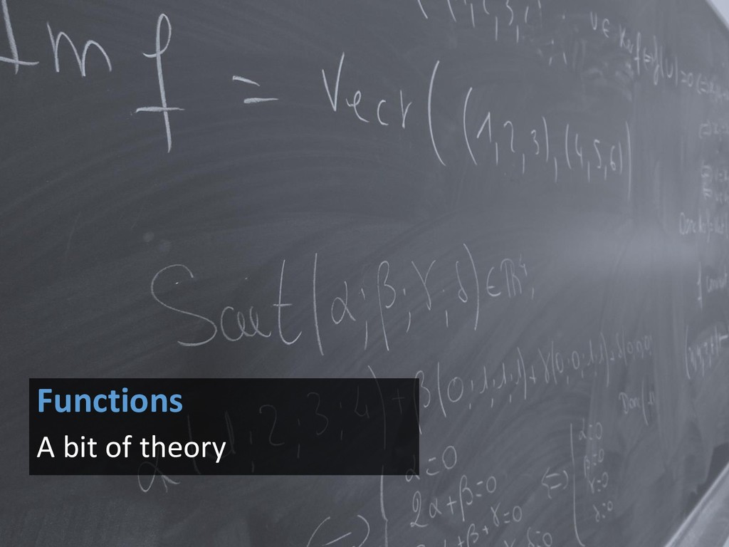 Functions A bit of theory