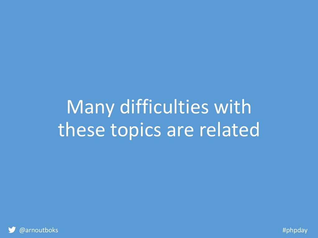 @arnoutboks #phpday Many difficulties with thes...